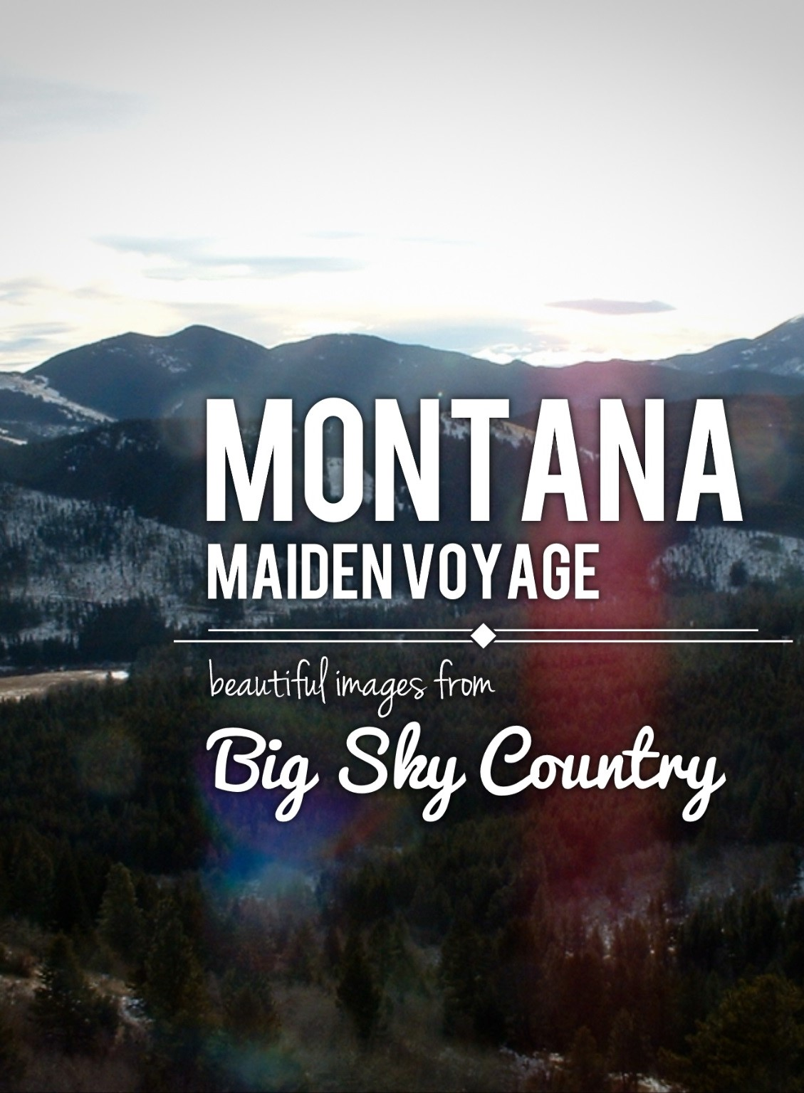 MONTANA MAIDEN VOYAGE - Once upon a time, we got really tired of the rat race and decided to sell it all and migrate to the easy going land of Montana. Big Sky Country. A magical place where people wave with all five fingers and time just seems to go slower. Mountain time.