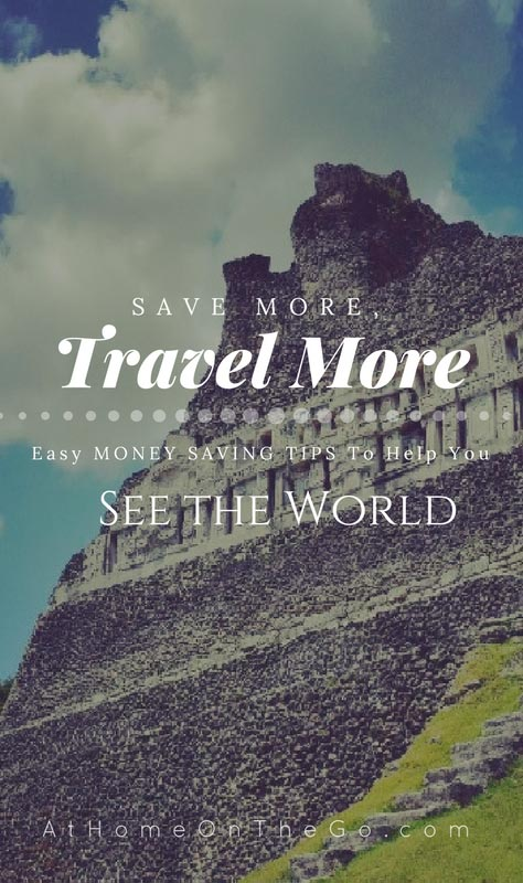 Travel More! - Easy Money Tips to Help You Save Money and See the World