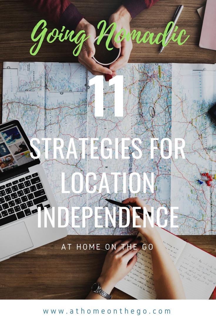 Going Nomadic - 11 Strategies For Transitioning to the Location Independence - At Home On The Go