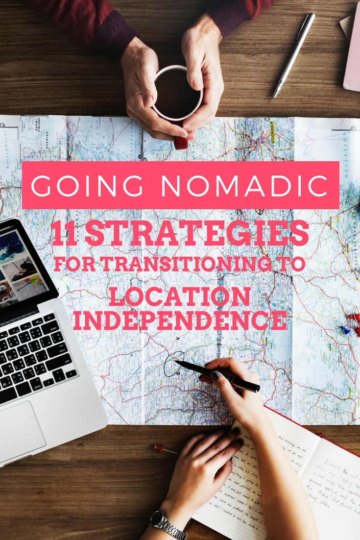 Going Nomadic - 11 Strategies For Transitioning to the Location Independent Lifestyle